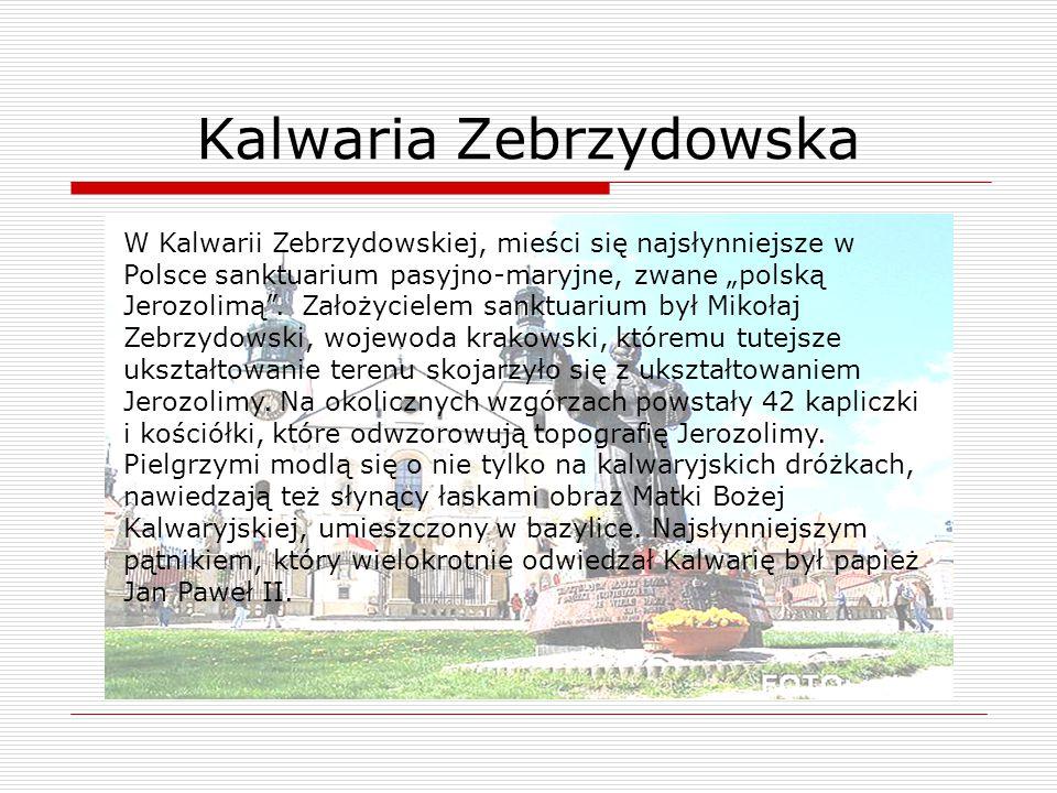 """W Kalwarii Zebrzydowskiej, mieści się najsłynniejsze w Polsce sanktuarium pasyjno-maryjne, zwane """"polską Jerozolimą"""". Założycielem sanktuarium był Mik"""