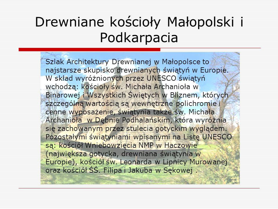 Szlak Architektury Drewnianej w Małopolsce to najstarsze skupisko drewnianych świątyń w Europie. W skład wyróżnionych przez UNESCO świątyń wchodzą: ko