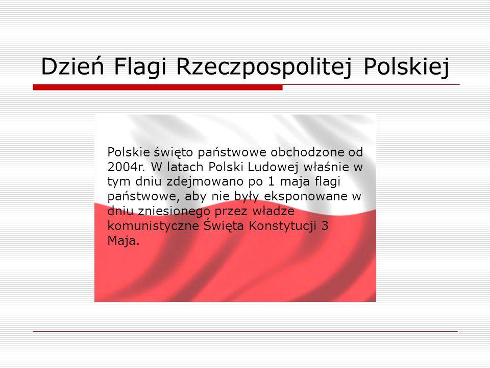 Polskie święto państwowe obchodzone od 2004r. W latach Polski Ludowej właśnie w tym dniu zdejmowano po 1 maja flagi państwowe, aby nie były eksponowan