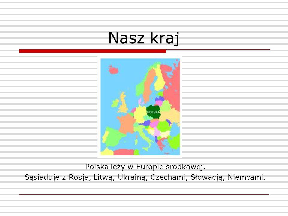 Nasz kraj Polska leży w Europie środkowej. Sąsiaduje z Rosją, Litwą, Ukrainą, Czechami, Słowacją, Niemcami.