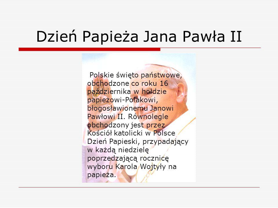 Polskie święto państwowe, obchodzone co roku 16 października w hołdzie papieżowi-Polakowi, błogosławionemu Janowi Pawłowi II. Równolegle obchodzony je