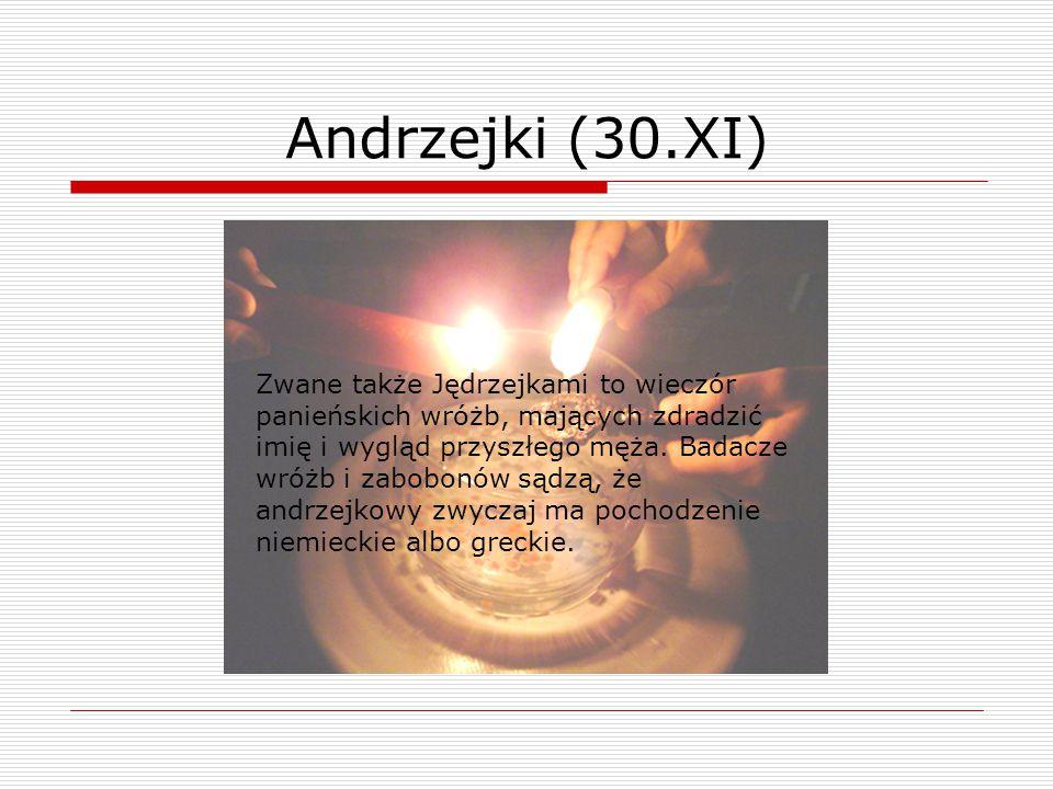 Andrzejki (30.XI) Zwane także Jędrzejkami to wieczór panieńskich wróżb, mających zdradzić imię i wygląd przyszłego męża. Badacze wróżb i zabobonów sąd