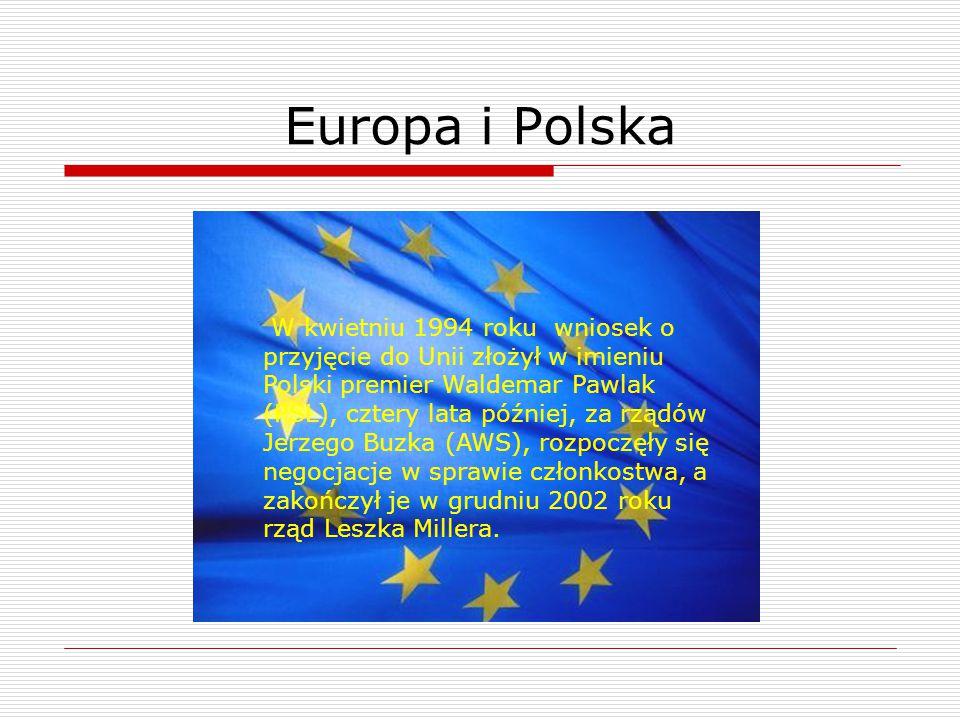 Europa i Polska W kwietniu 1994 roku wniosek o przyjęcie do Unii złożył w imieniu Polski premier Waldemar Pawlak (PSL), cztery lata później, za rządów