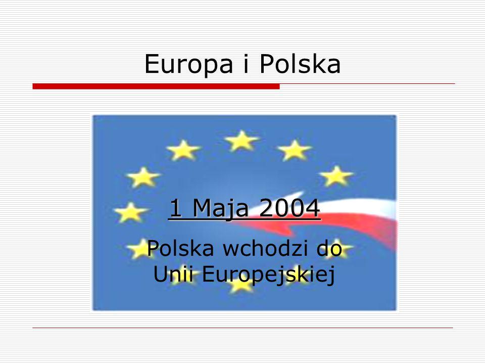 Europa i Polska 1 Maja 2004 Polska wchodzi do Unii Europejskiej