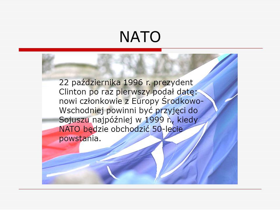 22 października 1996 r. prezydent Clinton po raz pierwszy podał datę: nowi członkowie z Europy Środkowo- Wschodniej powinni być przyjęci do Sojuszu na