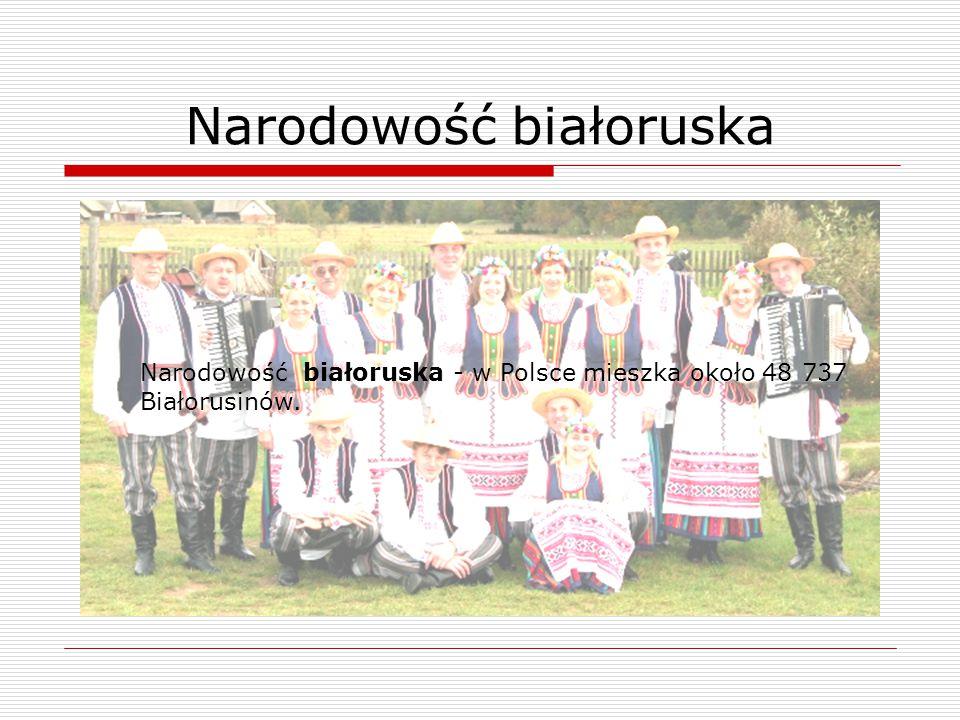 Narodowość białoruska - w Polsce mieszka około 48 737 Białorusinów.