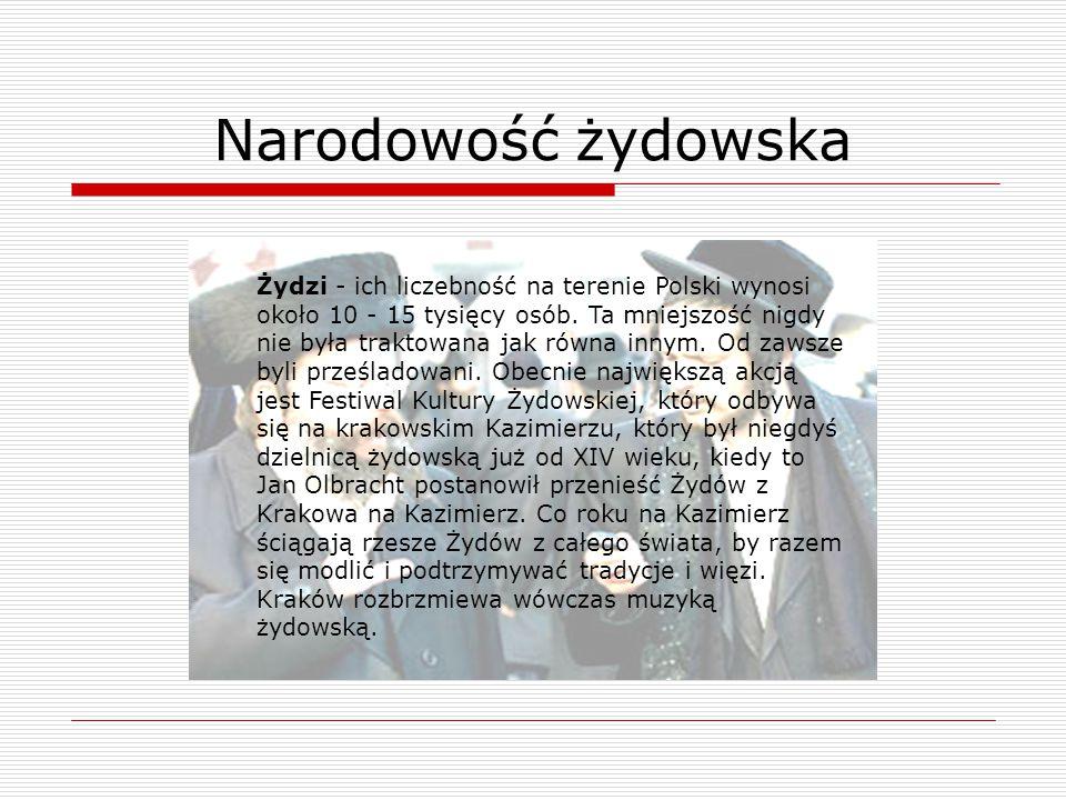 Żydzi - ich liczebność na terenie Polski wynosi około 10 - 15 tysięcy osób. Ta mniejszość nigdy nie była traktowana jak równa innym. Od zawsze byli pr