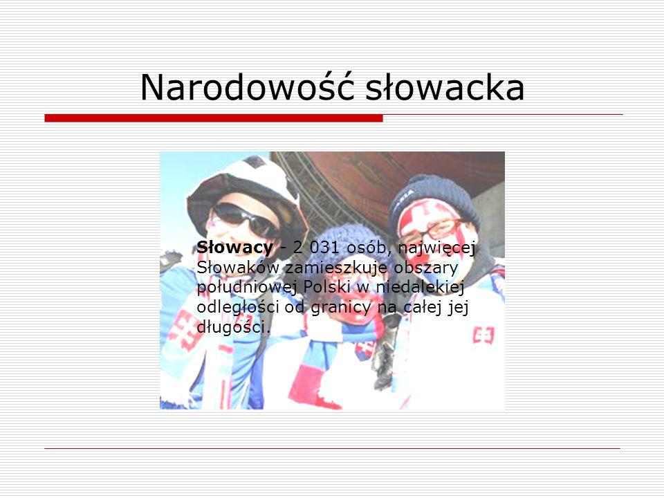 Słowacy - 2 031 osób, najwięcej Słowaków zamieszkuje obszary południowej Polski w niedalekiej odległości od granicy na całej jej długości.