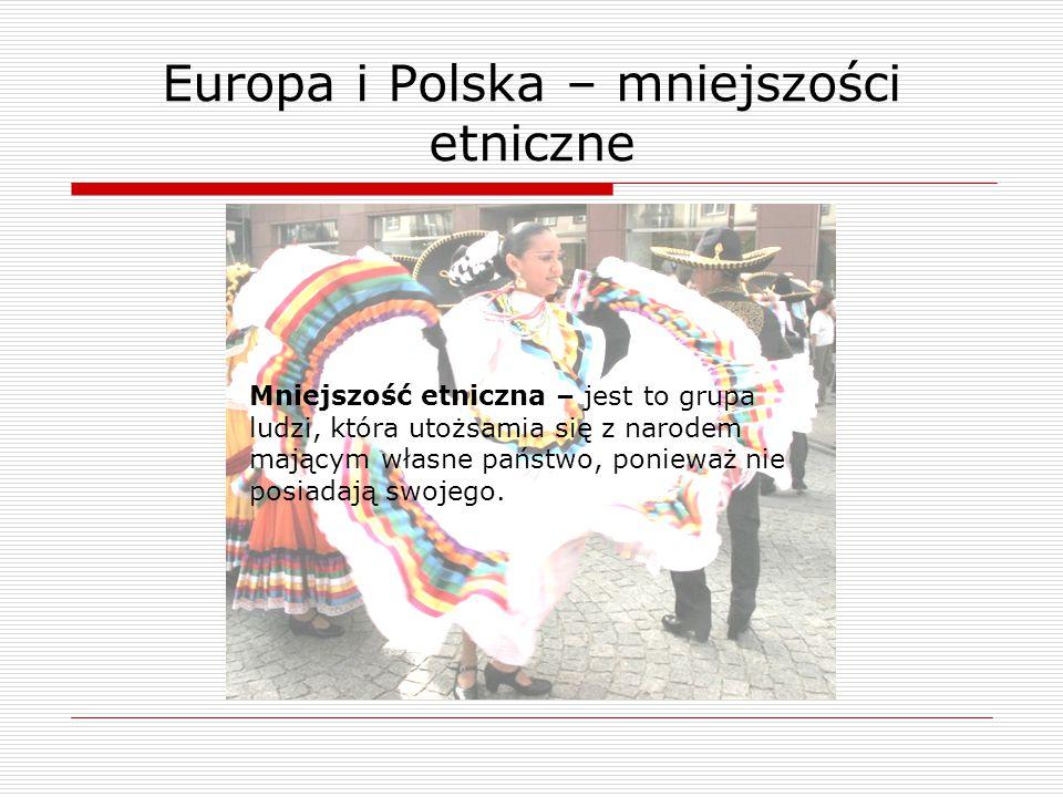 Europa i Polska – mniejszości etniczne Mniejszość etniczna – jest to grupa ludzi, która utożsamia się z narodem mającym własne państwo, ponieważ nie p