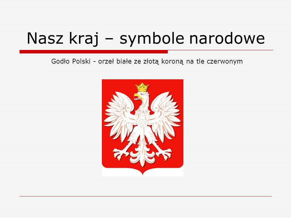 Nasz kraj – symbole narodowe Godło Polski - orzeł białe ze złotą koroną na tle czerwonym