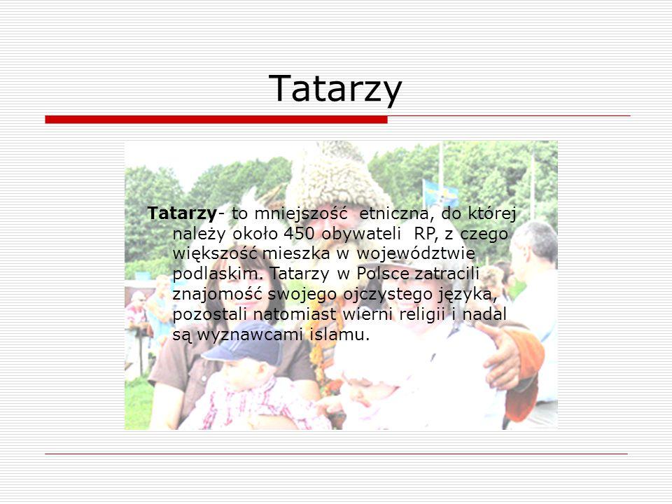 Tatarzy- to mniejszość etniczna, do której należy około 450 obywateli RP, z czego większość mieszka w województwie podlaskim. Tatarzy w Polsce zatraci
