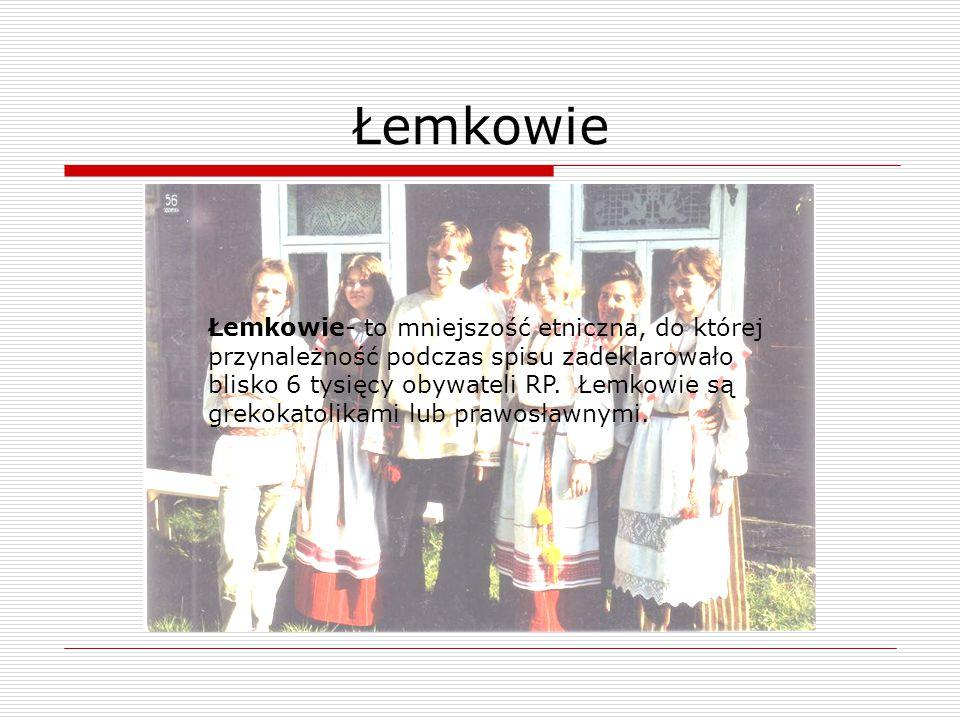 Łemkowie- to mniejszość etniczna, do której przynależność podczas spisu zadeklarowało blisko 6 tysięcy obywateli RP. Łemkowie są grekokatolikami lub p