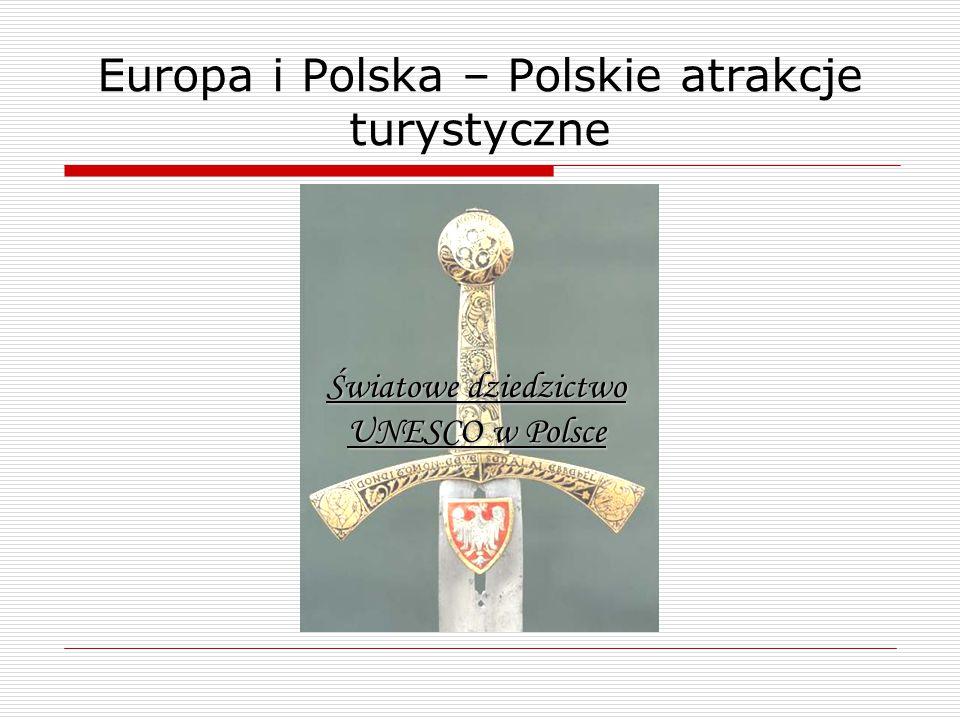 Europa i Polska – Polskie atrakcje turystyczne Światowe dziedzictwo UNESCO w Polsce