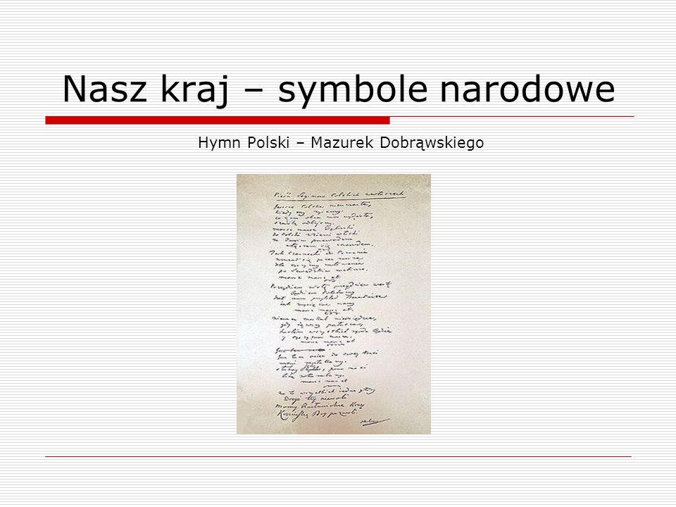 Nasz kraj – symbole narodowe Hymn Polski – Mazurek Dobrąwskiego