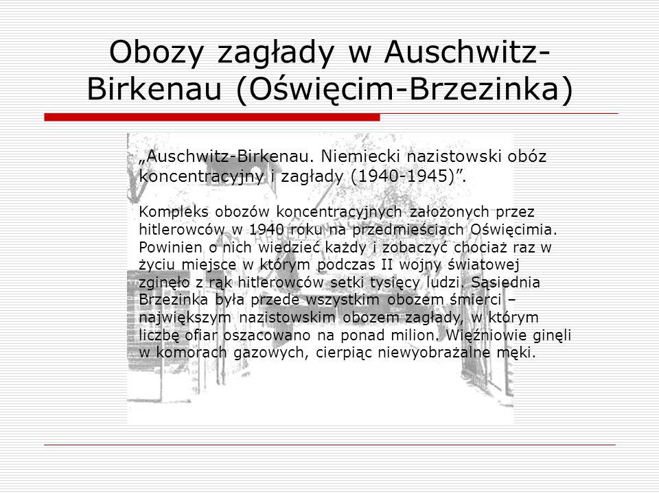 """""""Auschwitz-Birkenau. Niemiecki nazistowski obóz koncentracyjny i zagłady (1940-1945)"""". Kompleks obozów koncentracyjnych założonych przez hitlerowców w"""