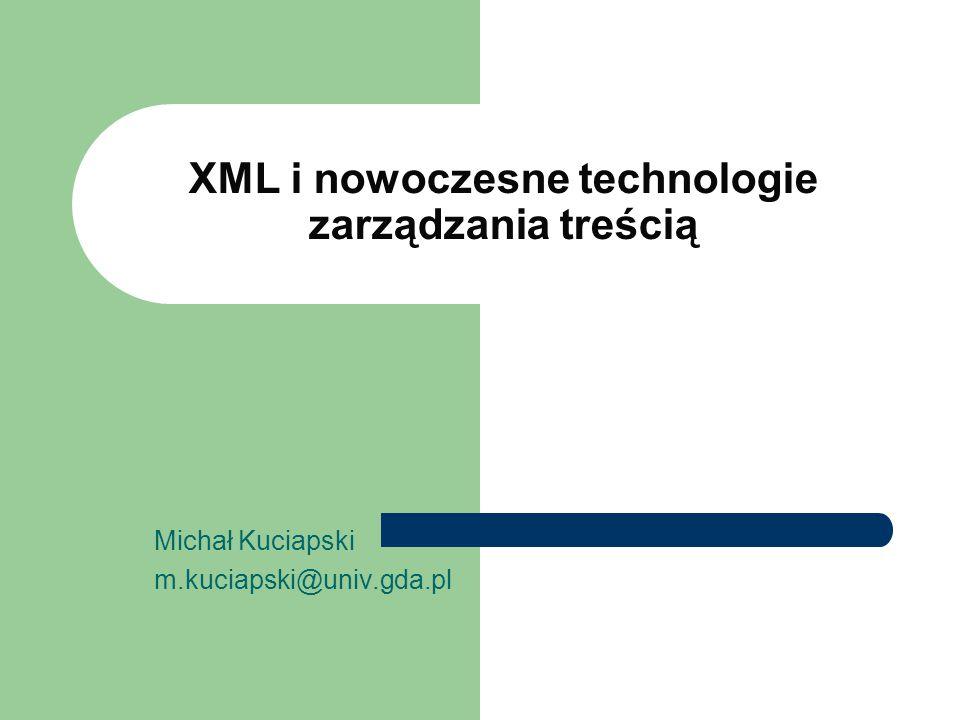 XML i nowoczesne technologie zarządzania treścią Michał Kuciapski m.kuciapski@univ.gda.pl