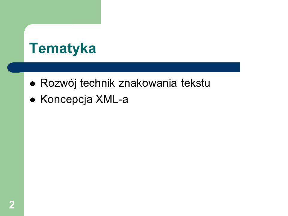 2 Tematyka Rozwój technik znakowania tekstu Koncepcja XML-a