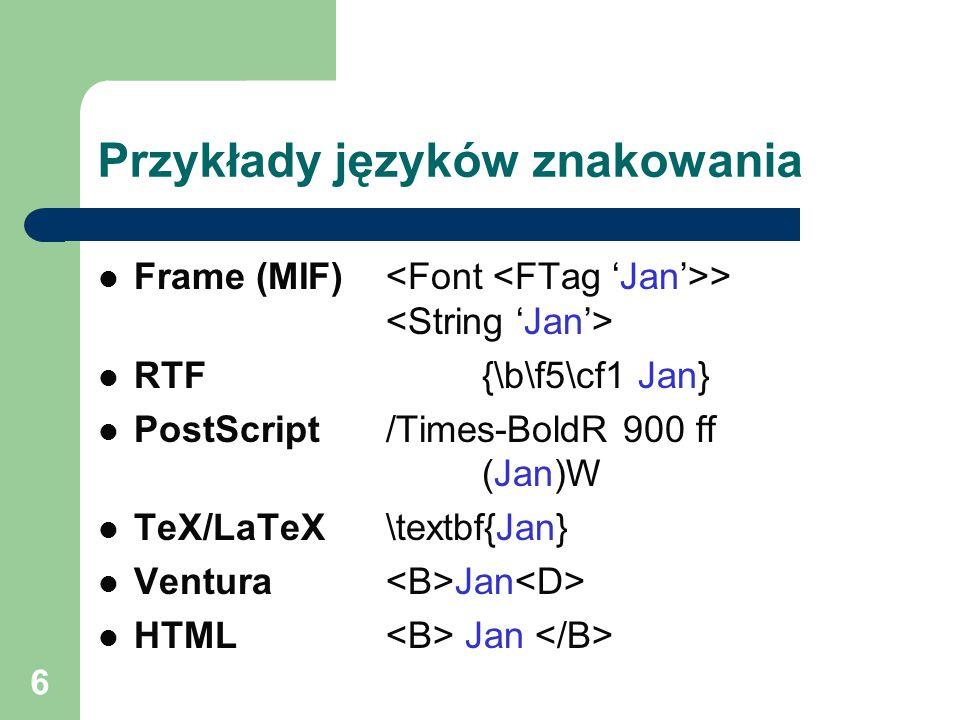 6 Przykłady języków znakowania Frame (MIF) > RTF{\b\f5\cf1 Jan} PostScript /Times-BoldR 900 ff (Jan)W TeX/LaTeX\textbf{Jan} Ventura Jan HTML Jan