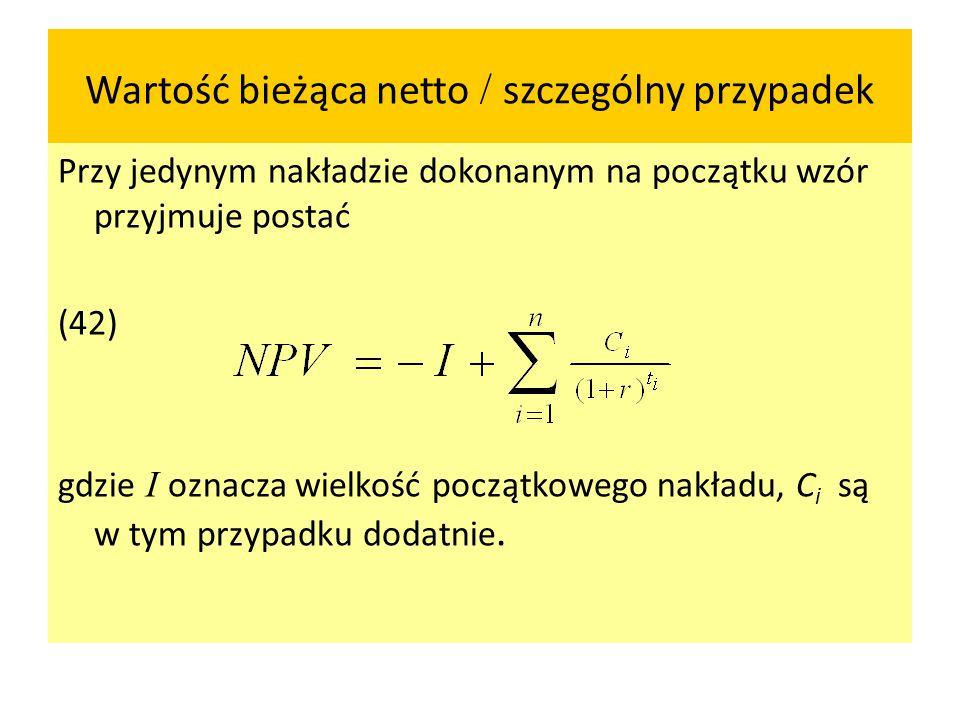 Wartość bieżąca netto / szczególny przypadek Przy jedynym nakładzie dokonanym na początku wzór przyjmuje postać (42) gdzie I oznacza wielkość początko