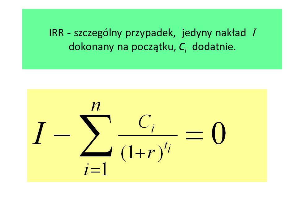 IRR - szczególny przypadek, jedyny nakład I dokonany na początku, C i dodatnie.