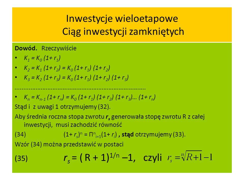 Średnia stopa zwrotu z inwestycji wielookresowej Wzór (34) można przedstawić w postaci (35)r s = ( R + 1) 1/n –1, czyli Wzór można interpretować jako wzór na średnią okresową stopę zwrotu z inwestycji trwającej n okresów bazowych i posiadającej stopę zwrotu R z całej inwestycji r s nosi nazwę średniej geometrycznej stopy zwrotu