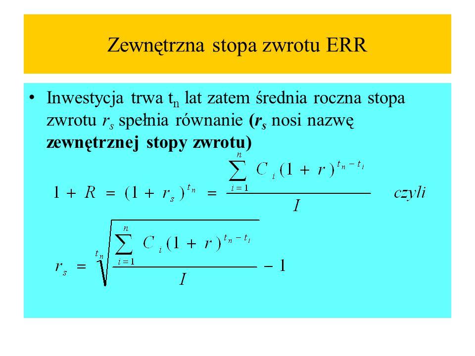 Zewnętrzna stopa zwrotu ERR Inwestycja trwa t n lat zatem średnia roczna stopa zwrotu r s spełnia równanie (r s nosi nazwę zewnętrznej stopy zwrotu)