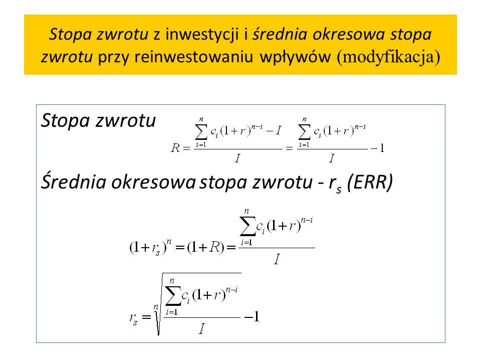 Stopa zwrotu z inwestycji i średnia okresowa stopa zwrotu przy reinwestowaniu wpływów (modyfikacja) Stopa zwrotu Średnia okresowa stopa zwrotu - r s (