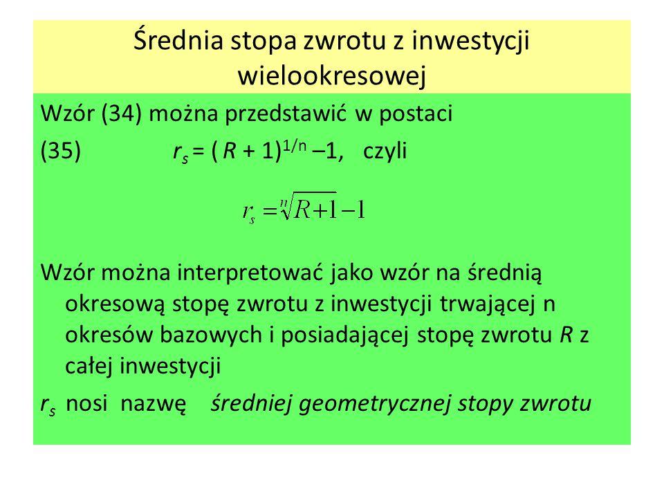 Średnia stopa zwrotu z inwestycji wielookresowej Wzór (34) można przedstawić w postaci (35)r s = ( R + 1) 1/n –1, czyli Wzór można interpretować jako