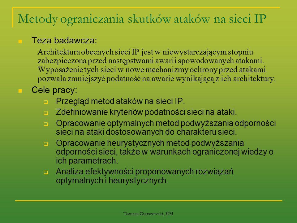 Tomasz Gierszewski, KSI Metody ograniczania skutków ataków na sieci IP Teza badawcza: Architektura obecnych sieci IP jest w niewystarczającym stopniu