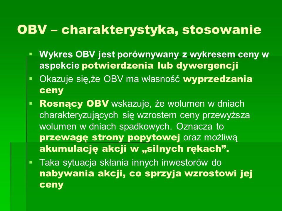 OBV – charakterystyka, stosowanie   Wykres OBV jest porównywany z wykresem ceny w aspekcie potwierdzenia lub dywergencji   Okazuje się,że OBV ma w