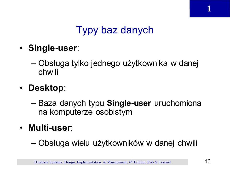 1 10 Database Systems: Design, Implementation, & Management, 6 th Edition, Rob & Coronel Typy baz danych Single-user: –Obsługa tylko jednego użytkowni
