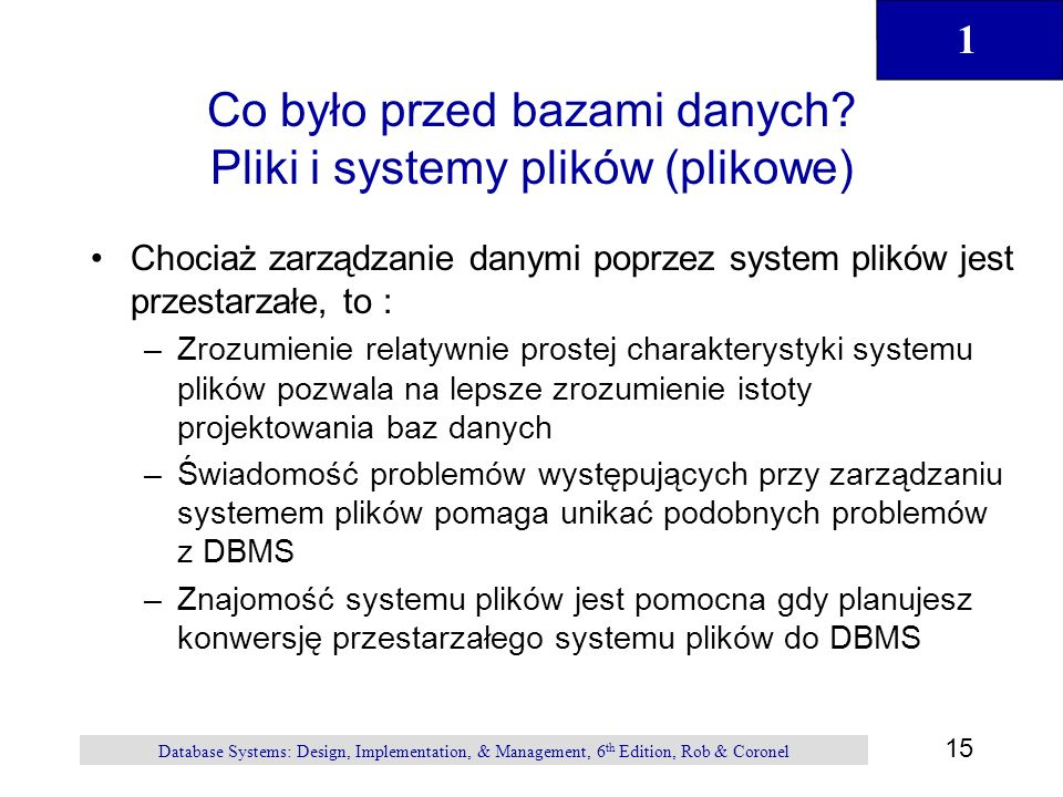 1 15 Database Systems: Design, Implementation, & Management, 6 th Edition, Rob & Coronel Co było przed bazami danych.