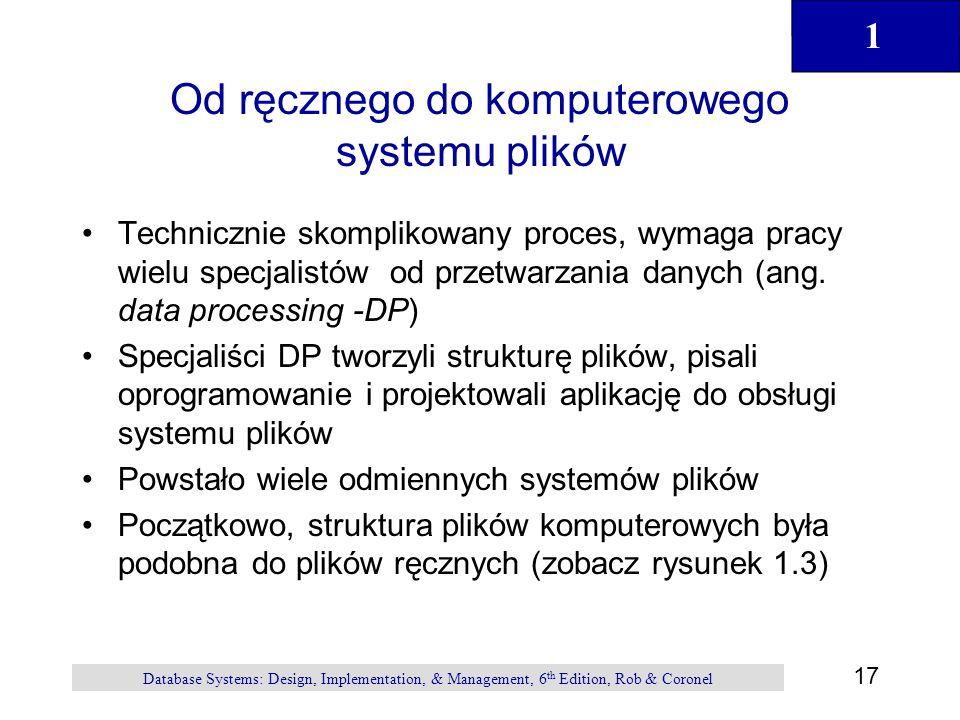 1 17 Database Systems: Design, Implementation, & Management, 6 th Edition, Rob & Coronel Od ręcznego do komputerowego systemu plików Technicznie skomp
