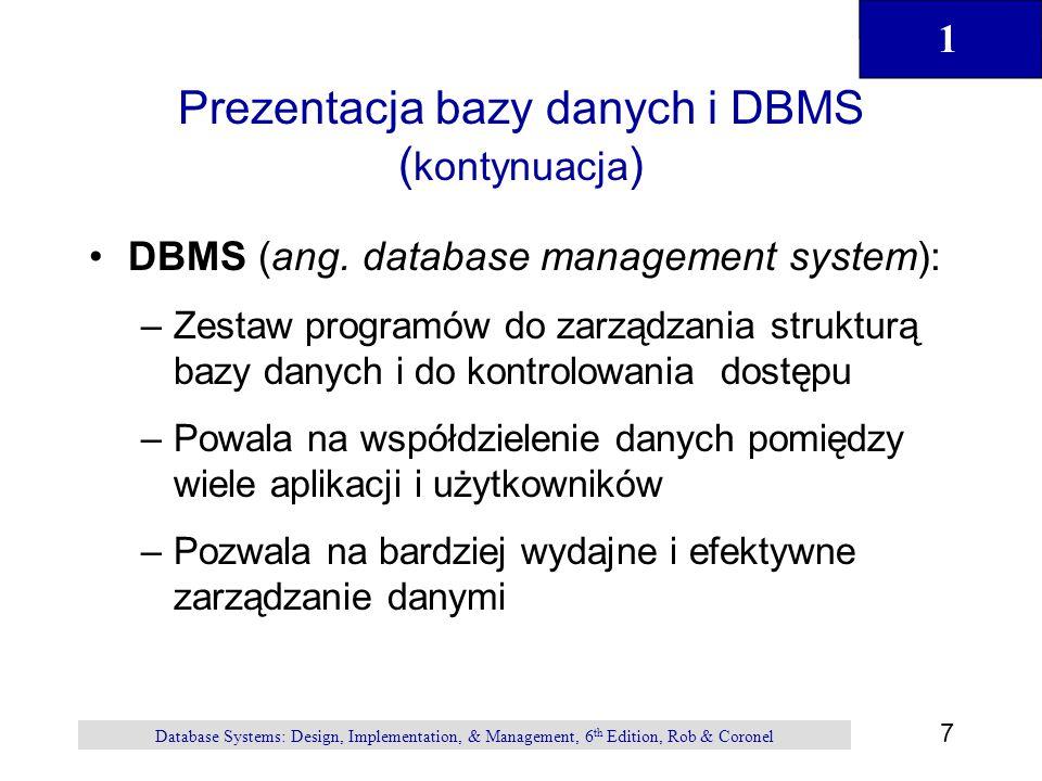 """1 8 Database Systems: Design, Implementation, & Management, 6 th Edition, Rob & Coronel DBMS pozwala na zarządzanie danymi bardziej wydajnie i efektywnie Użytkownicy mają ułatwiony dostęp do lepiej zarządzanych danych –Promowanie zintegrowanych widoków operacji –Prawdopodobieństwo wystąpienia braku spójności jest znacznie zredukowane –Możliwość generowania szybkich odpowiedzi na zapytania typu """"ad hoc"""