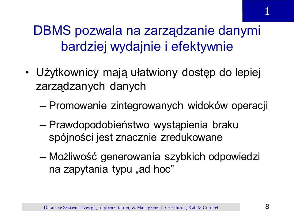 1 9 Database Systems: Design, Implementation, & Management, 6 th Edition, Rob & Coronel DBMS zarządza interakcją pomiędzy użytkownikami a bazą danych