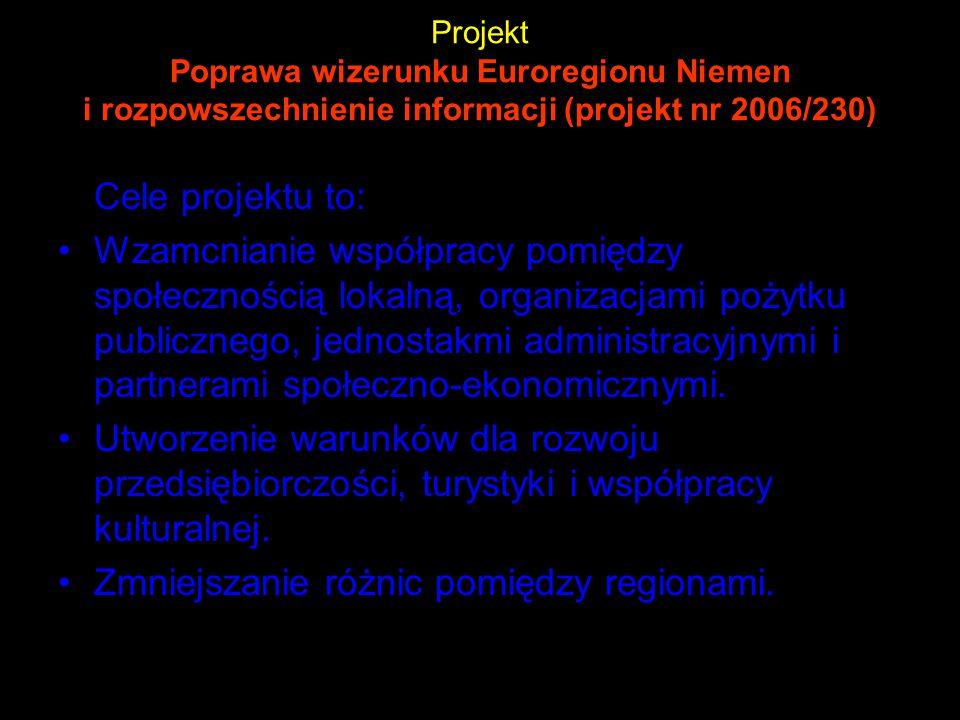 Projekt Poprawa wizerunku Euroregionu Niemen i rozpowszechnienie informacji (projekt nr 2006/230) Cele projektu to: Wzamcnianie współpracy pomiędzy sp