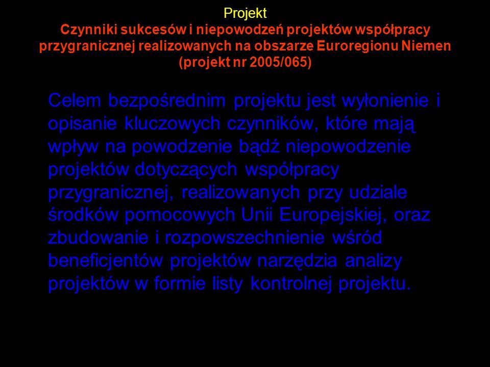Projekt Czynniki sukcesów i niepowodzeń projektów współpracy przygranicznej realizowanych na obszarze Euroregionu Niemen (projekt nr 2005/065) Celem b
