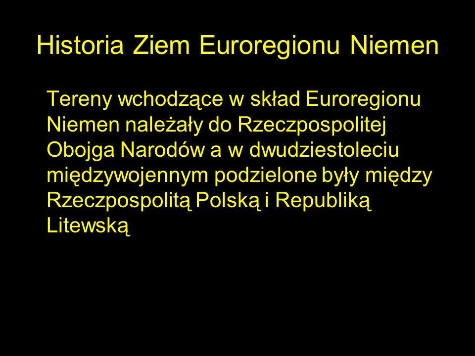 Historia Ziem Euroregionu Niemen Tereny wchodzące w skład Euroregionu Niemen należały do Rzeczpospolitej Obojga Narodów a w dwudziestoleciu międzywoje