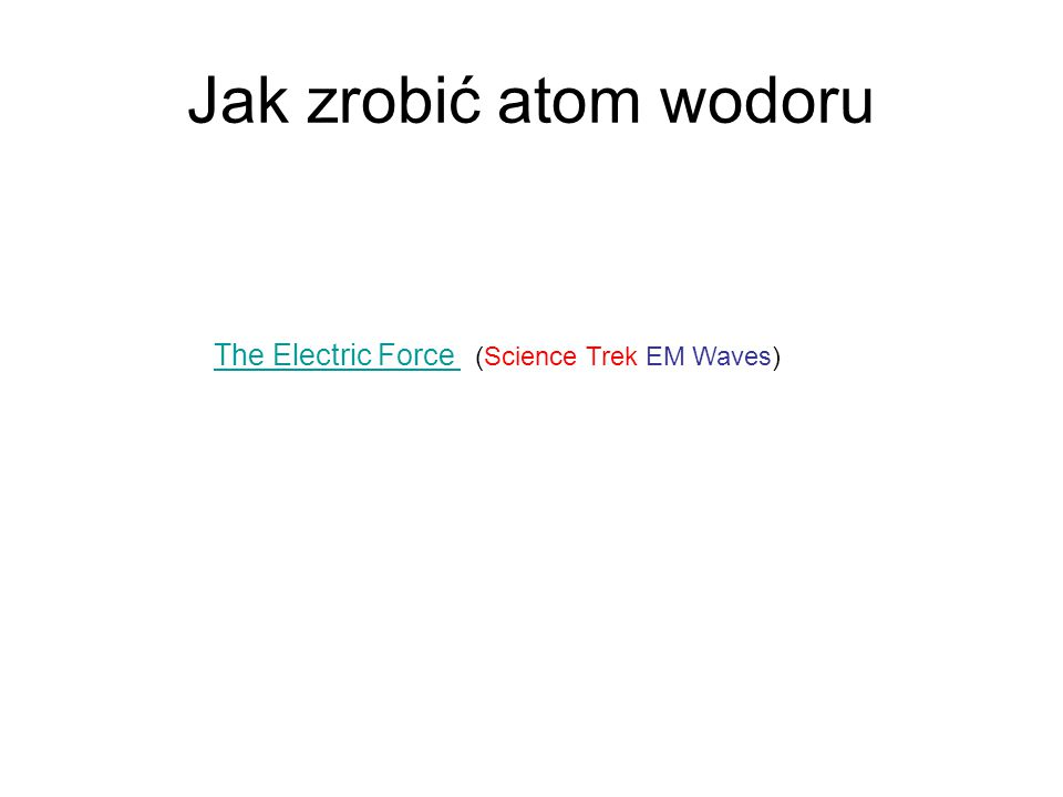 Jak zrobić atom wodoru The Electric Force The Electric Force (Science Trek EM Waves)