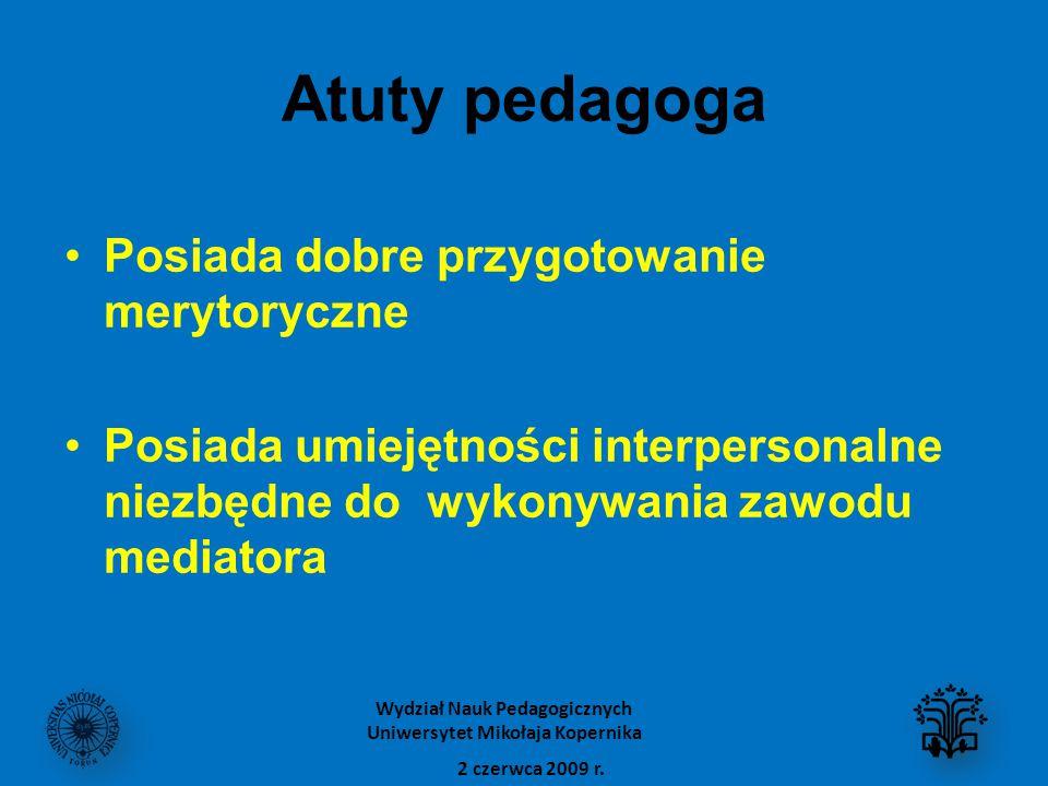 Atuty pedagoga Posiada dobre przygotowanie merytoryczne Posiada umiejętności interpersonalne niezbędne do wykonywania zawodu mediatora 2 czerwca 2009