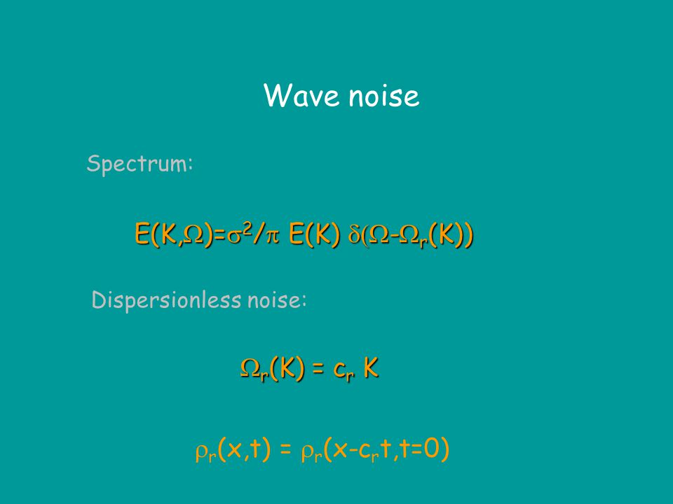 Sound waves in complex fields An example: a space- and time-dependent random mass density field The dispersion relation for  r (x,t):  2 - K 2 =  2  -    -   (  2 E(  -K,  -  )) d  d  / (  2 -  2 ) K = kl x,  =  l x /c 0