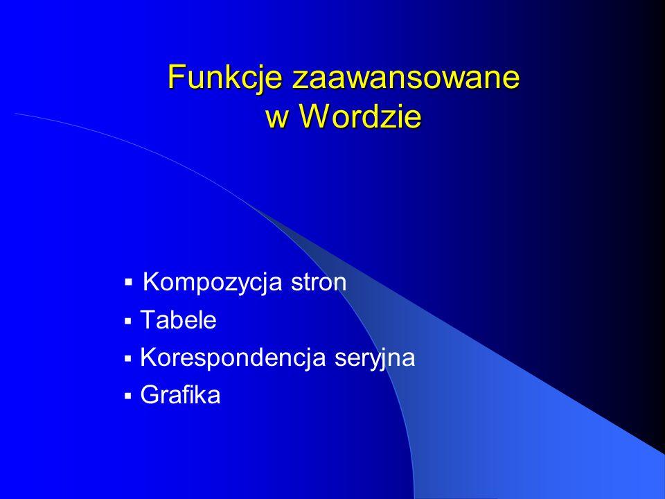 Funkcje zaawansowane w Wordzie  Kompozycja stron  Tabele  Korespondencja seryjna  Grafika