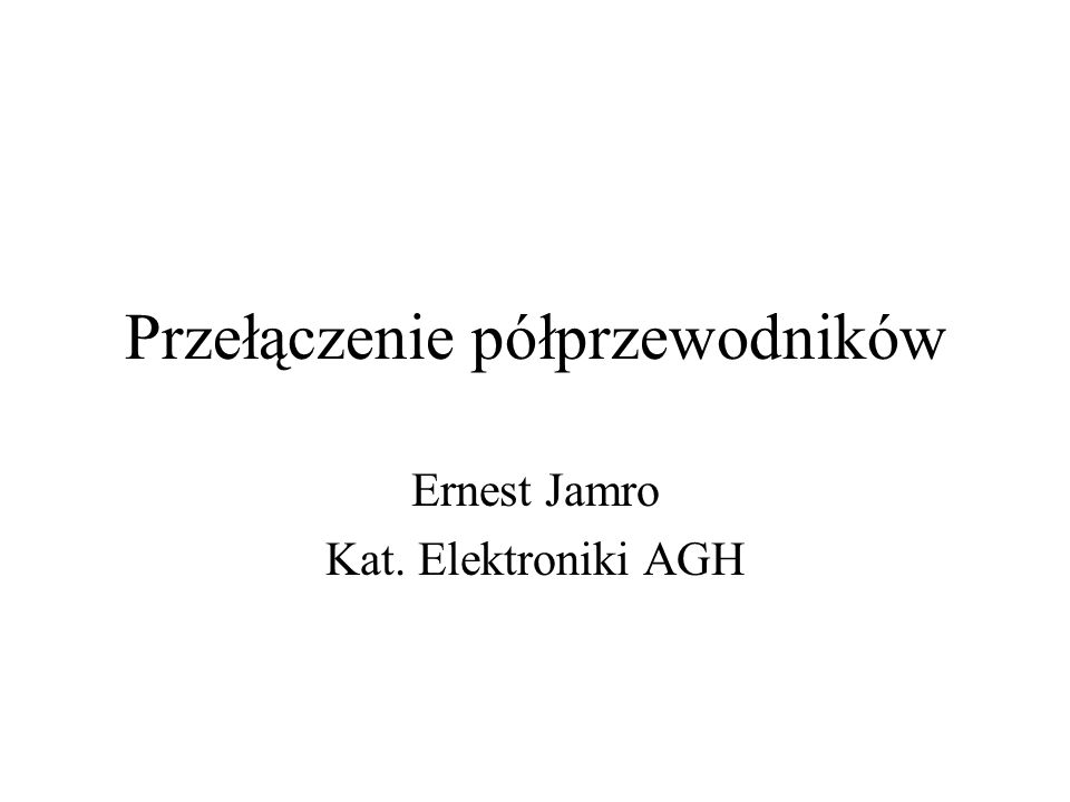 Przełączenie półprzewodników Ernest Jamro Kat. Elektroniki AGH