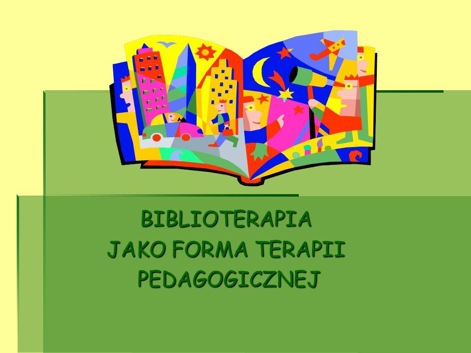 BIBLIOTERAPIA JAKO FORMA TERAPII PEDAGOGICZNEJ PEDAGOGICZNEJ