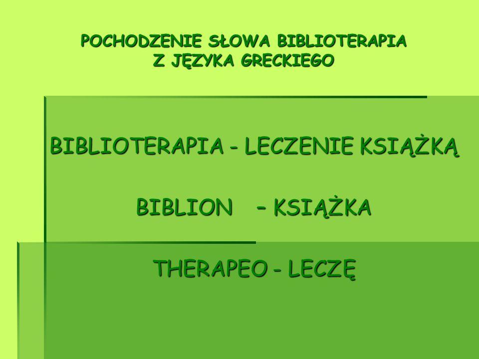 POCHODZENIE SŁOWA BIBLIOTERAPIA Z JĘZYKA GRECKIEGO BIBLIOTERAPIA - LECZENIE KSIĄŻKĄ BIBLION – KSIĄŻKA THERAPEO - LECZĘ