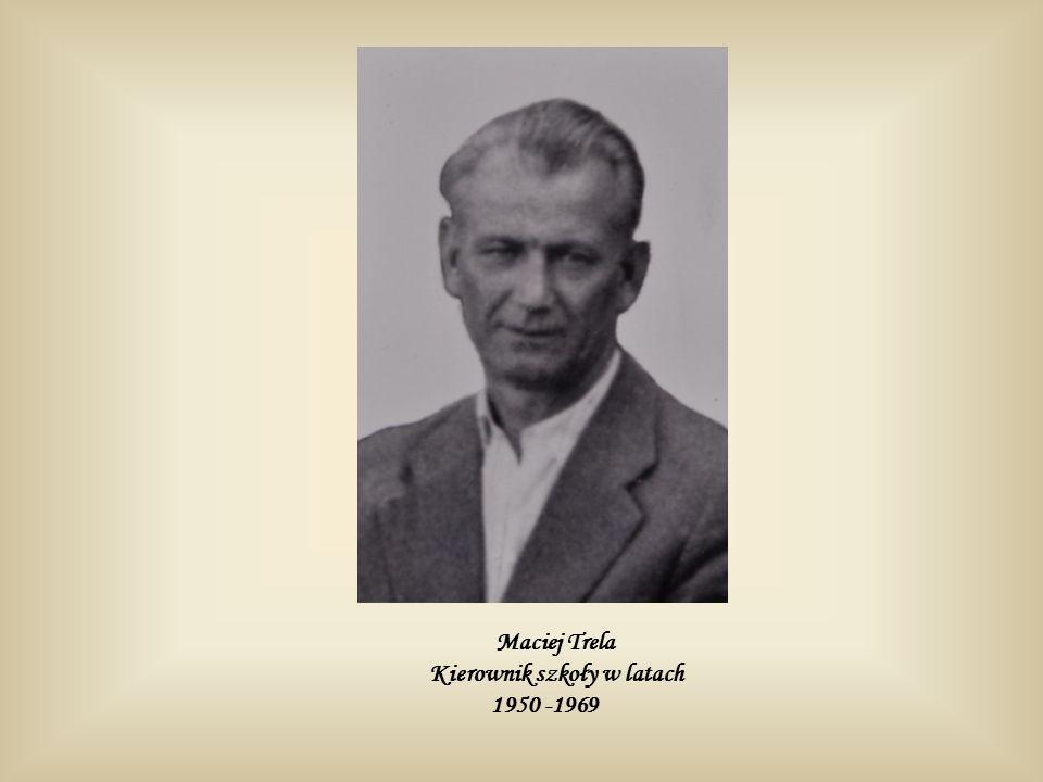 Maciej Trela Kierownik szkoły w latach 1950 -1969