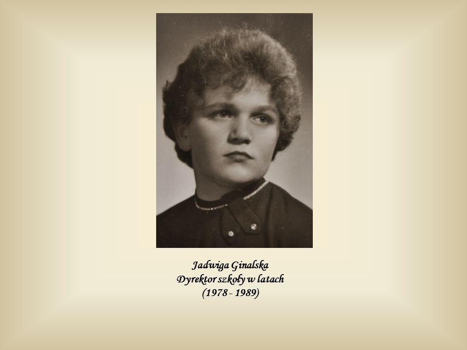 Jadwiga Ginalska Dyrektor szkoły w latach (1978 - 1989)