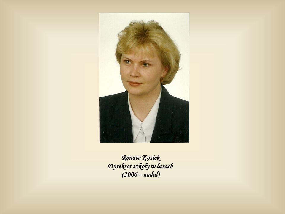 Renata Kosiek Dyrektor szkoły w latach (2006 – nadal)