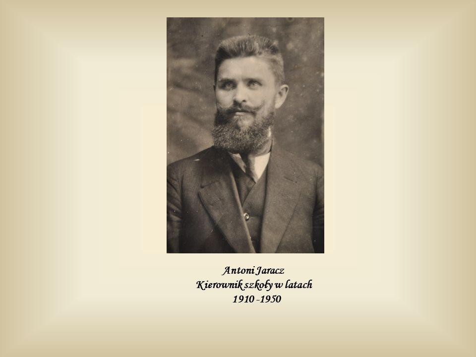 Antoni Jaracz Kierownik szkoły w latach 1910 -1950
