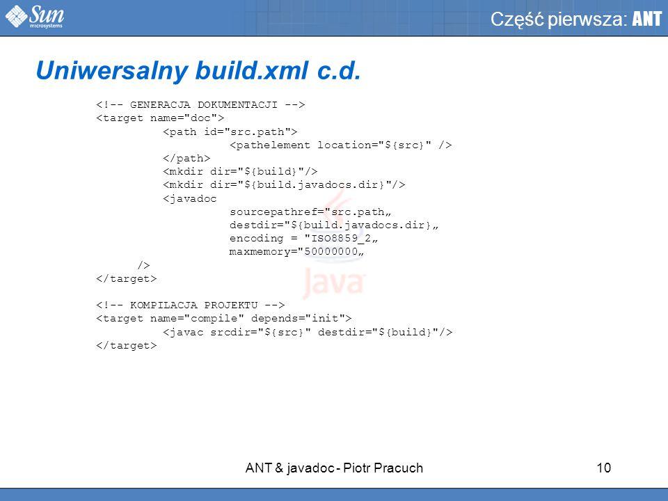 ANT & javadoc - Piotr Pracuch10 Część pierwsza: ANT Uniwersalny build.xml c.d.